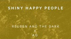 """""""Shiny Happy People"""" - Reuben and the Dark feat"""