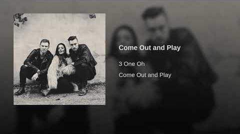 """""""Come Out and Play"""" - 3 One Oh"""