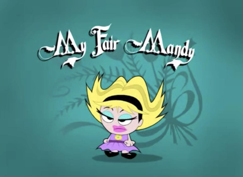 my fair mandy the grim adventures of billy and mandy wiki fandom