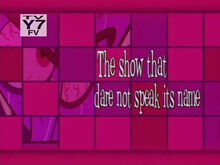 The Show that Dare Not Speak it's name