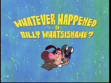 Whatever Happend To Billy Whatishisname