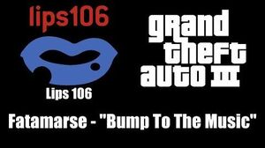 "GTA III (GTA 3) - Lips 106 Fatamarse - ""Bump To The Music"""