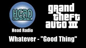 "GTA III (GTA 3) - Head Radio Whatever - ""Good Thing"""