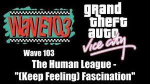 "GTA Vice City - Wave 103 The Human League - ""(Keep Feeling) Fascination"""