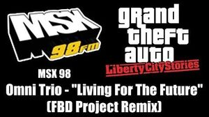 "GTA Liberty City Stories - MSX 98 Omni Trio - ""Living For The Future"" (FBD Project Remix)"