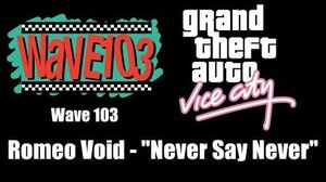 "GTA Vice City - Wave 103 Romeo Void - ""Never Say Never"""