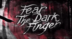 Fear The Dark Finger (IV)