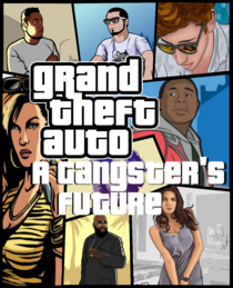 Grand Theft Auto- A Gangster's Future