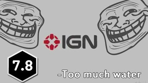"""""""Too Much Water"""" -IGN"""