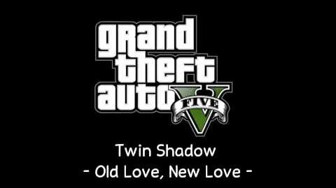 GTA V Soundtrack Twin Shadow - Old Love, New Love Radio Park Mirror