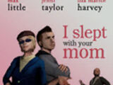 I Slept With Your Mom