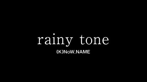 Rainy tone - (K)NoW NAME