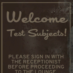 <i>Welcome Test Subjects!</i> /<i> Please sign in with the receptionist before proceeding to the lounge.</i> sign featured in the Lobby.
