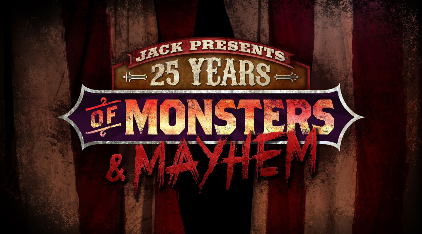 jack presents: 25 years of monsters & mayhem | halloween horror