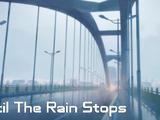 Until The Rain Stops