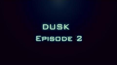 DUSK Episode 2