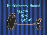 Huckleberry Hound Meets Wee Willie