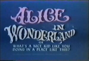 Alice in Wonderland or What's a Nice Kid Like You Doing In a Place Like This