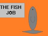The Fish Job