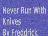 Never Run with Knives
