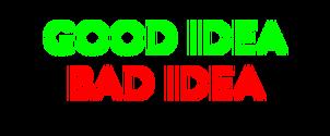 Good Idea, Bad Idea