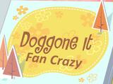 Doggone It (fan Crazy)