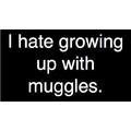 I Hate Growing Up With Muggles.jpg