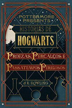 Histórias de Hogwarts - Proezas, Percalços e Passatempos Perigosos