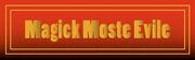 Magick Moste Evile