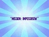 Mission: ImpossiBow