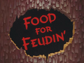 Food for Feudin' - title card.png