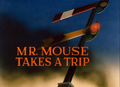 Mr. Mouse Takes a Trip - title card.png