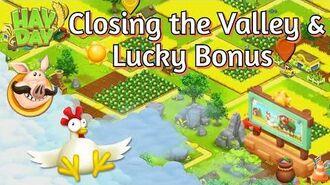 Hay Day Closing the Valley & Lucky Bonus!