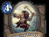 Chasing Trogg