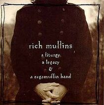 Rich Mullins- A Liturgy, a Legacy, & a Ragamuffin Band