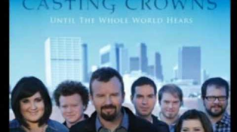 Casting Crowns - Until the Whole world Hears - Casting Crowns w lyrics