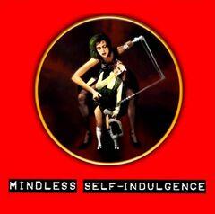 Mindless self-indulgence