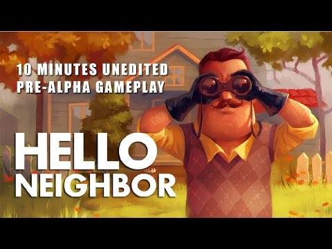 Video - Hello Neighbor - 10 Minute Pre-Alpha Gameplay