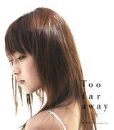 Too far away ~Onna no Kokoro~