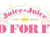 Juice=Juice LIVE TOUR 2019 ~GO FOR IT!~