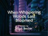 When Whispering Woods Last Bloomed