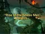 Rise of the Snake Men, Part 1