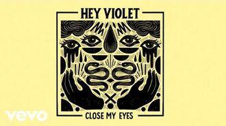 Hey Violet - Close My Eyes (Visualizer)