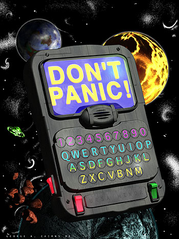 Don't Panic  (C) Douglas Adams - The Hitchhiker's Guide to the Galaxy
