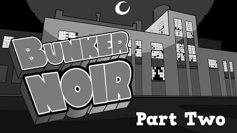 Bunker Noir, Part 2