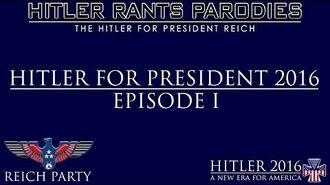 Hitler for President 2016 Episode I