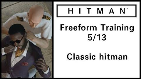 "HITMAN™ Guides - Freeform Training - 5 13 ""Classic Hitman"""