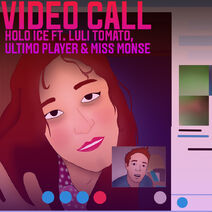 Holo Ice - Video Call (Feat. Luli Tomato, Ultimo Player & Miss Monse)