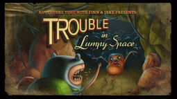 Trouble in Lumpy Space (Title Card)