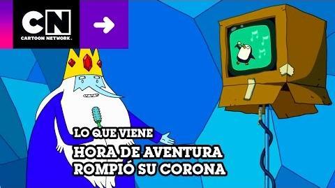 Rompió su Corona - Hora de Aventura - Lo que viene - Cartoon Network